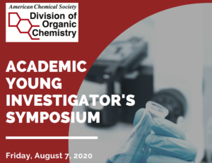 American Chemical Society - Division of Organic Chemistry - Academic Young Investigator's Announcement - Friday, August 7, 2020